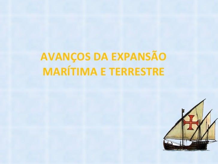 AVANÇOS DA EXPANSÃO MARÍTIMA E TERRESTRE