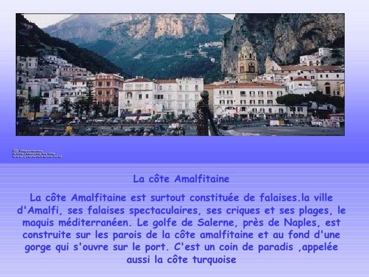 La côte Amalfitaine La côte Amalfitaine est surtout constituée de falaises.la ville d'Amalfi, ses falaises spectaculaires,...