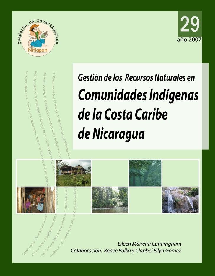 Mairena Cunningham, Eileen       Gestión de los Recursos Naturales en Comunidades Indígenas de la Costa       Caribe de Ni...