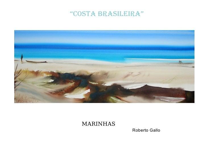 """ COSTA BRASILEIRA"" <ul><li>MARINHAS   </li></ul><ul><li>Roberto Gallo </li></ul>"