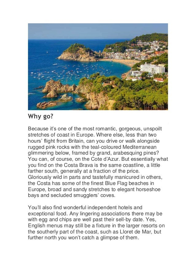 Why go?Because it's one of the most romantic, gorgeous, unspoiltstretches of coast in Europe. Where else, less than twohou...