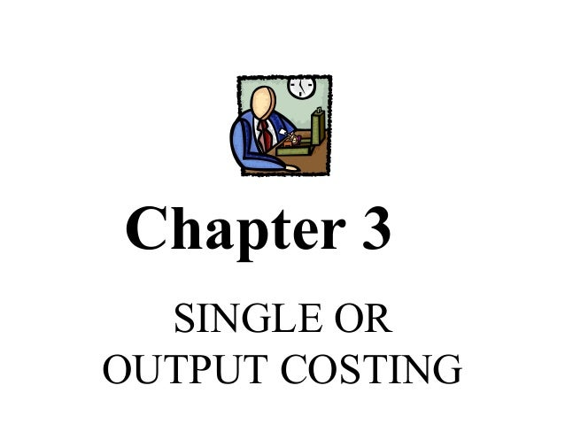Chapter 3  SINGLE OROUTPUT COSTING