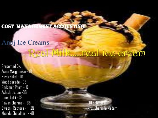 COST MANAGEMENT Accounting:Anuj Ice Creams                 Real Milk…..real ice creamPresented By:Asma Mazgaonkar - 01Suvi...