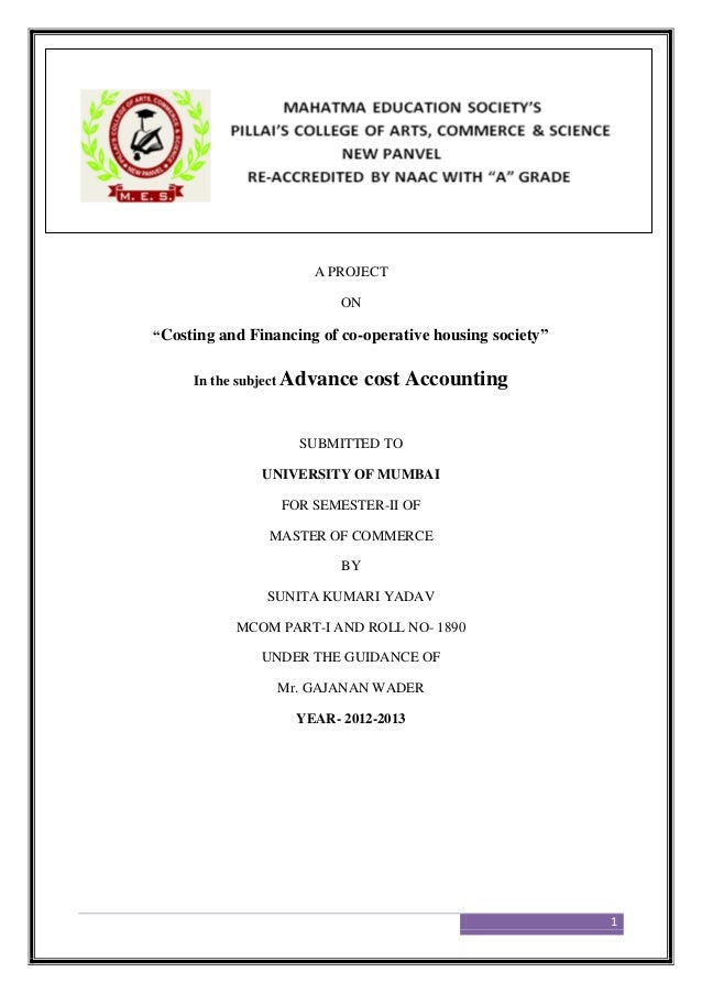 "1 A PROJECT ON ""Costing and Financing of co-operative housing society"" In the subject Advance cost Accounting SUBMITTED TO..."