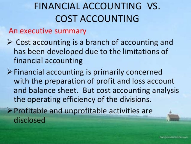limitations of financial accounting Limitations of management accounting it is concerned with financial and cost accounting if these records are not reliable, it will affect the effectiveness of management accounting.