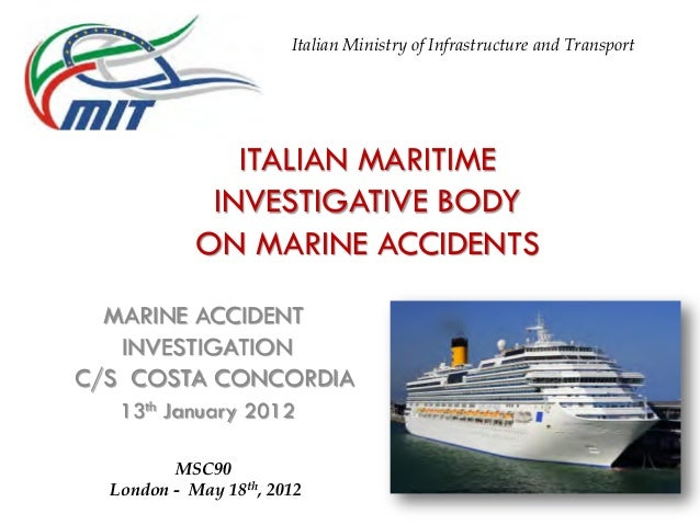 ITALIAN MARITIME INVESTIGATIVE BODY ON MARINE ACCIDENTS MARINE ACCIDENT INVESTIGATION C/S COSTA CONCORDIA 13th January 201...