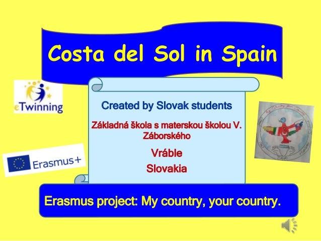 Costa del Sol in Spain Created by Slovak students Základná škola s materskou školou V. Záborského Vráble Slovakia Erasmus ...