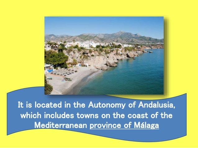 It is located in the Autonomy of Andalusia, which includes towns on the coast of the Mediterranean province of Málaga