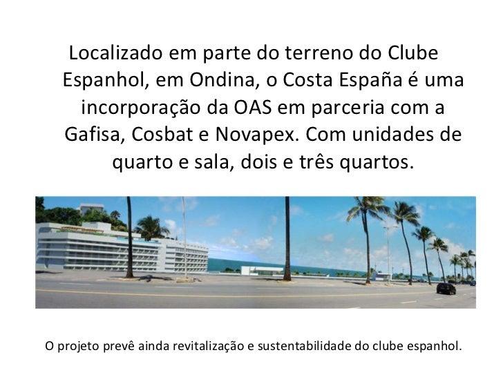 <ul><li>Localizado em parte do terreno do Clube Espanhol, em Ondina, o Costa España é uma incorporação da OAS em parceria ...