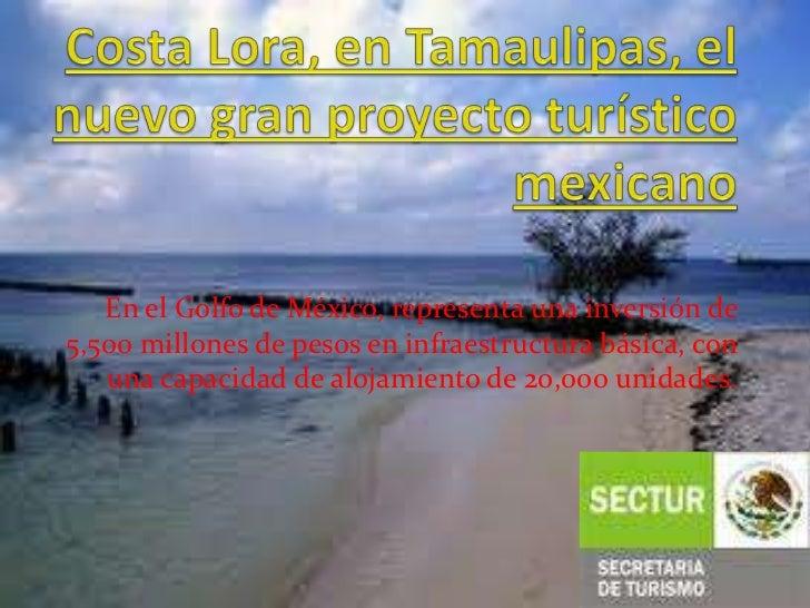 Costa Lora, en Tamaulipas, el nuevo gran proyecto turístico mexicano <br />En el Golfo de México, representa una inversión...