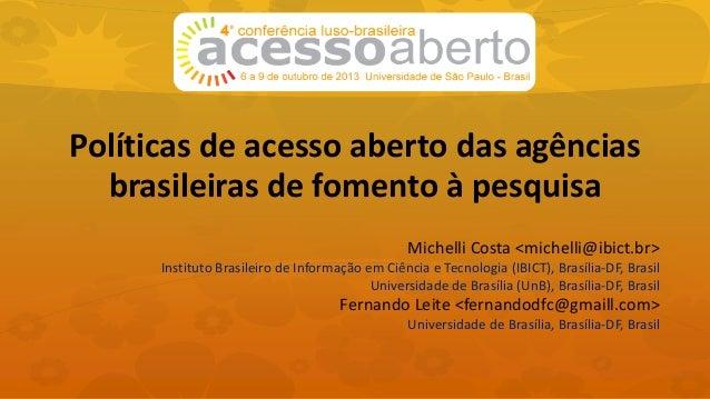 Políticas de acesso aberto das agências brasileiras de fomento à pesquisa Michelli Costa <michelli@ibict.br> Instituto Bra...