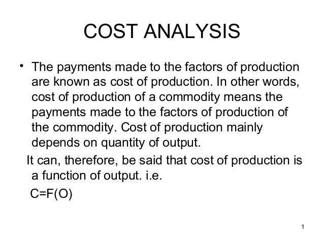 1 COST ANALYSIS • The payments made to the factors of production are known as cost of production. In other words, cost of ...