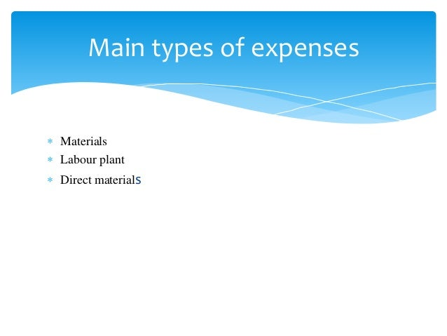  Materials  Labour plant  Direct materials Main types of expenses