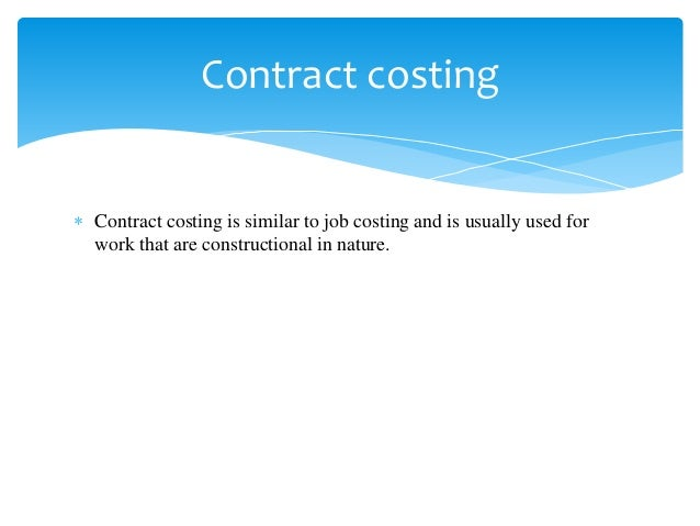  Contract costing is similar to job costing and is usually used for work that are constructional in nature. Contract cost...