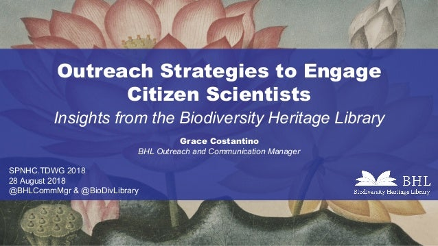Outreach Strategies to Engage Citizen Scientists Insights from the Biodiversity Heritage Library Grace Costantino SPNHC.TD...