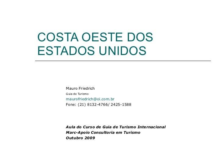 COSTA OESTE DOS ESTADOS UNIDOS Mauro Friedrich Guia de Turismo   [email_address] Fone: (21) 8132-4766/ 2425-1588 Aula do C...