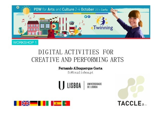 DIGITAL ACTIVITIES FOR  CREATIVE AND PERFORMING ARTS  Fernando Albuquerque Costa  fc@ie.ulisboa.pt  WORKSHOP 1