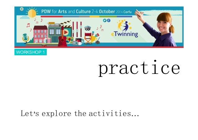 practice  WORKSHOP 1  Let's explore the activities…