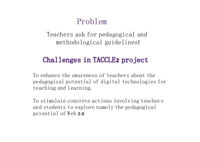 Problem  Teachers ask for pedagogical and  methodological guidelines!  Challenges in TACCLE2 project  To enhance the aware...