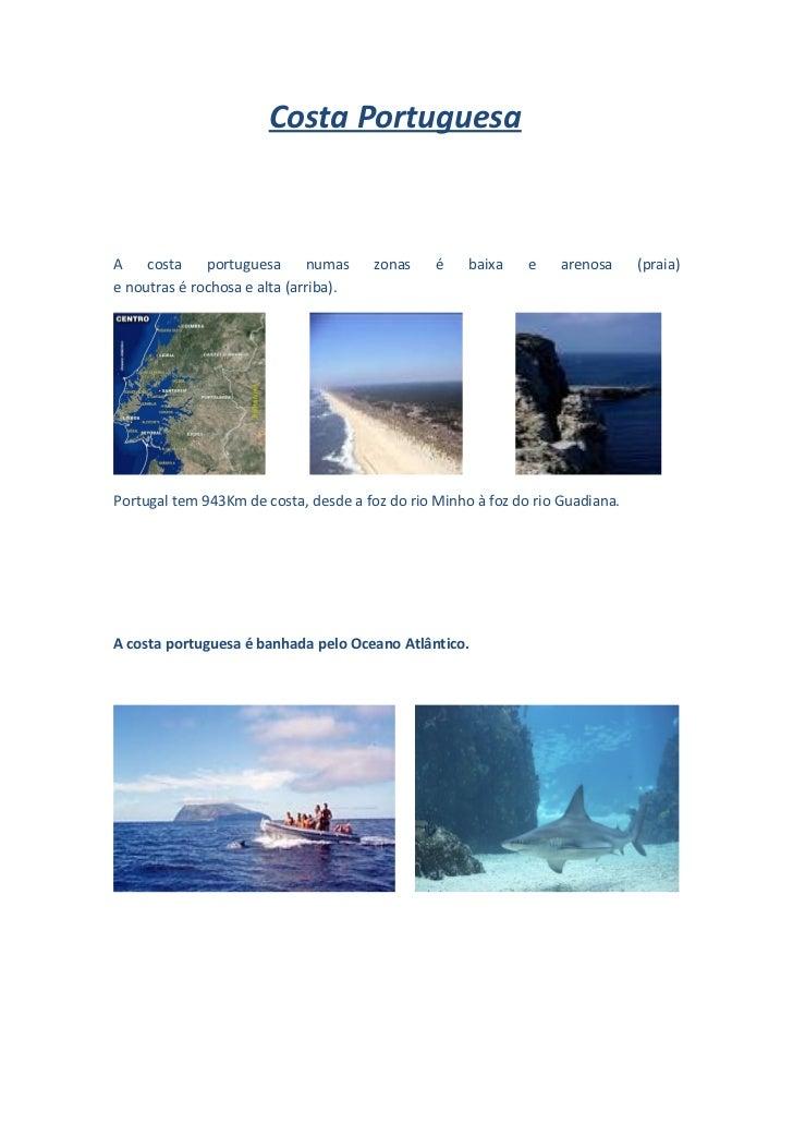Costa PortuguesaA    costa    portuguesa      numas    zonas    é    baixa    e    arenosa     (praia)e noutras é rochosa ...