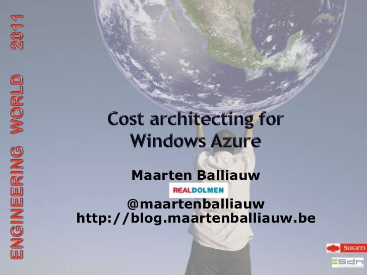 Cost architecting forWindows Azure<br />ENGINEERING   WORLD      2011<br />Maarten Balliauw@maartenballiauwhttp://blog.maa...