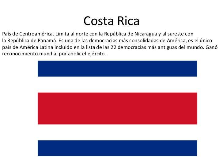 Costa RicaPaís de Centroamérica. Limita al norte con la República de Nicaragua y al sureste conla República de Panamá. Es ...