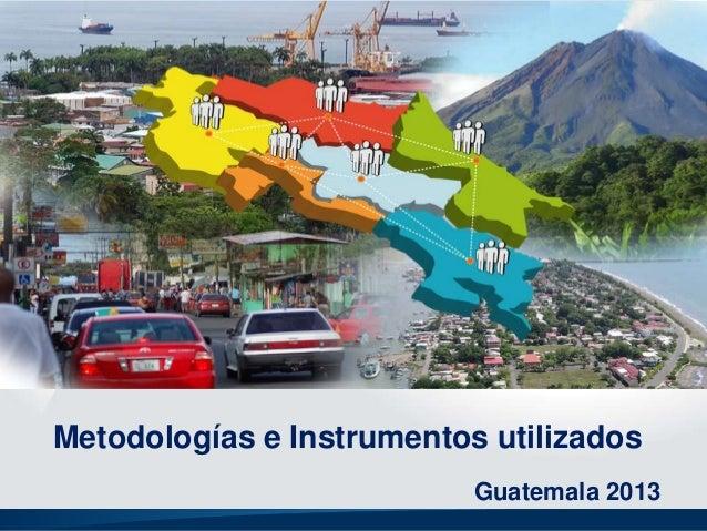 Metodologías e Instrumentos utilizados Guatemala 2013