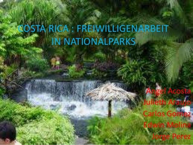 COSTA RICA : FREIWILLIGENARBEIT  IN NATIONALPARKS  Angel Acosta  Julieth Araujo  Carlos Gomez  Edwin Molina  Jorge Perez