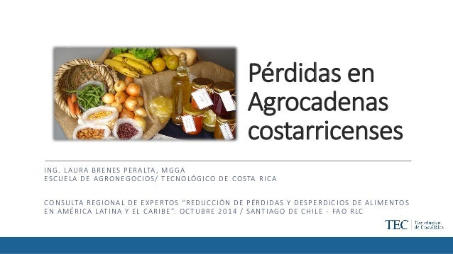 Pérdidas en Agrocadenascostarricenses  ING. LAURA BRENES PERALTA, MGGA  ESCUELA DE AGRONEGOCIOS/ TECNOLÓGICODE COSTA RICA ...