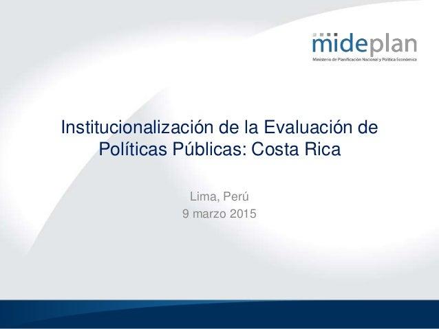 Institucionalización de la Evaluación de Políticas Públicas: Costa Rica Lima, Perú 9 marzo 2015
