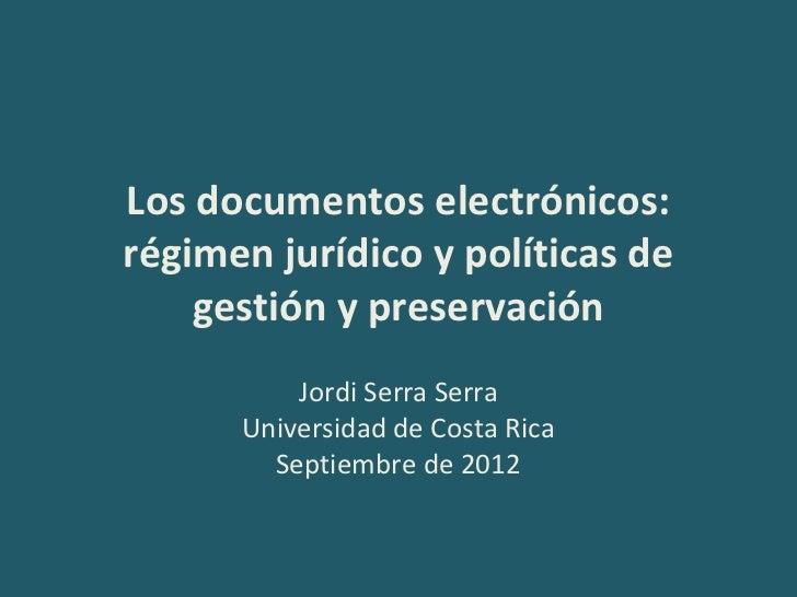 Los documentos electrónicos:régimen jurídico y políticas de    gestión y preservación          Jordi Serra Serra      Univ...