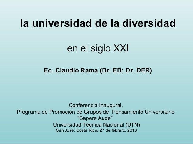 la universidad de la diversidad                   en el siglo XXI          Ec. Claudio Rama (Dr. ED; Dr. DER)             ...