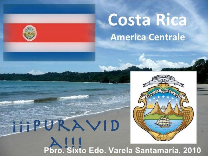 Costa Rica America Centrale ¡¡¡PuraVida!!! Pbro. Sixto Edo. Varela Santamaría,   2010