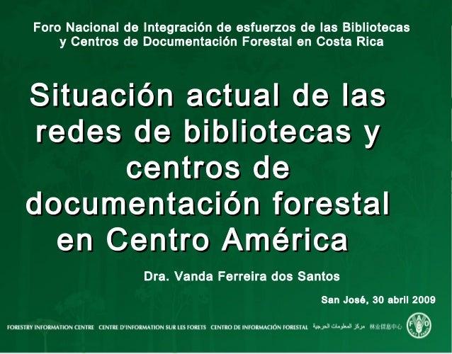 Foro Nacional de Integración de esfuerzos de las Bibliotecasy Centros de Documentación Forestal en Costa RicaSituación act...