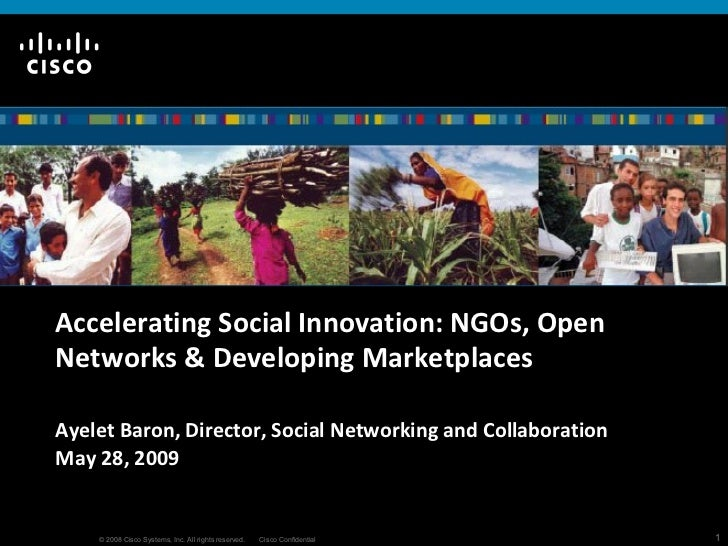 Accelerating Social Innovation: NGOs, Open Networks & Developing Marketplaces Ayelet Baron, Director, Social Networking an...