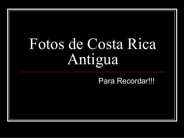 Fotos de Costa RicaAntiguaPara Recordar!!!