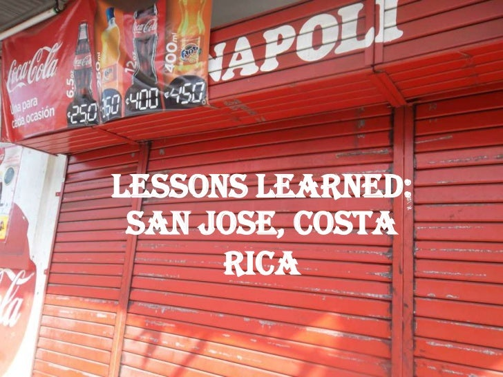 LESSONS LEARNED: SAN JOSE, COSTA      RICA