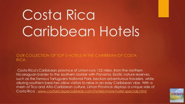 Costa Rica Caribbean Hotels OUR COLLECTION OF TOP 5 HOTELS IN THE CARIBBEAN OF COSTA RICA. Costa Rica's Caribbean province...