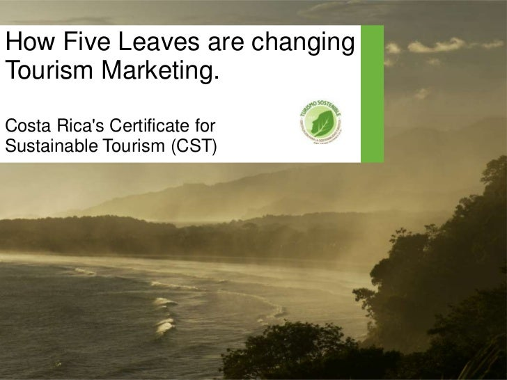 How Five Leaves are changing Tourism Marketing.Costa Rica's Certificate for<br />Sustainable Tourism (CST)<br />