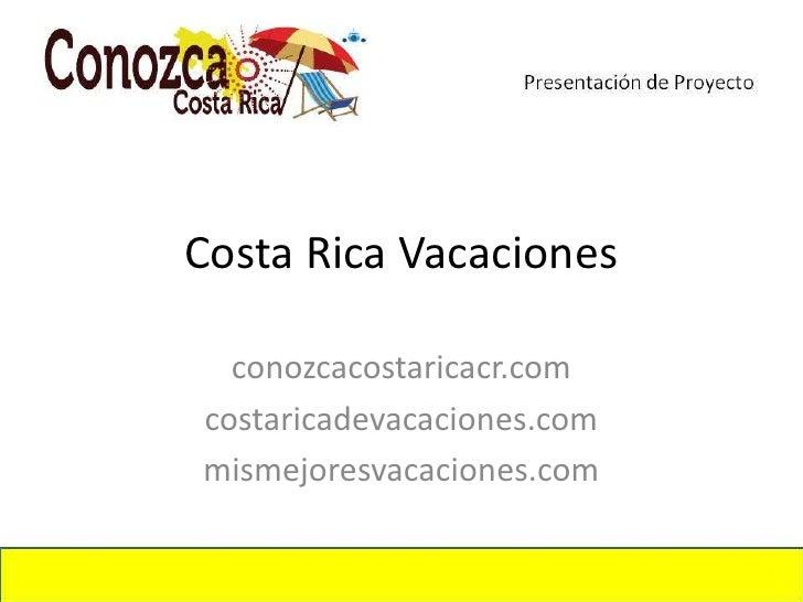 Costa Rica Vacaciones<br />conozcacostaricacr.com<br />costaricadevacaciones.com<br />mismejoresvacaciones.com<br />