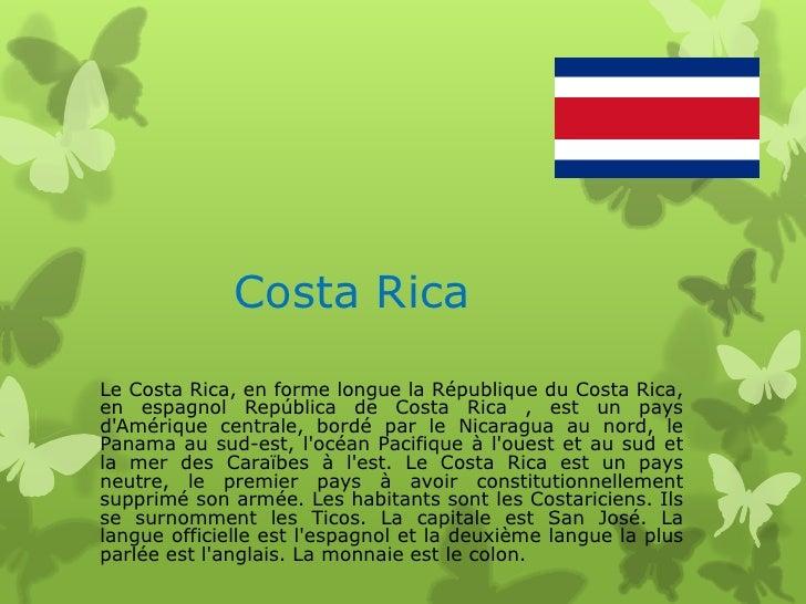 Costa RicaLe Costa Rica, en forme longue la République du Costa Rica,en espagnol República de Costa Rica , est un paysdAmé...
