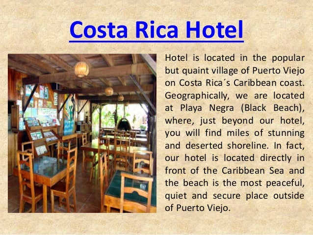 Costa Rica Hotel Hotel is located in the popular but quaint village of Puerto Viejo on Costa Rica´s Caribbean coast. Geogr...