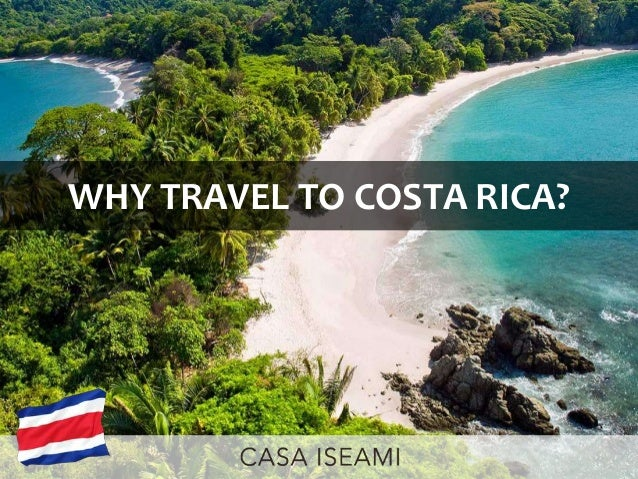 WHY TRAVEL TO COSTA RICA?