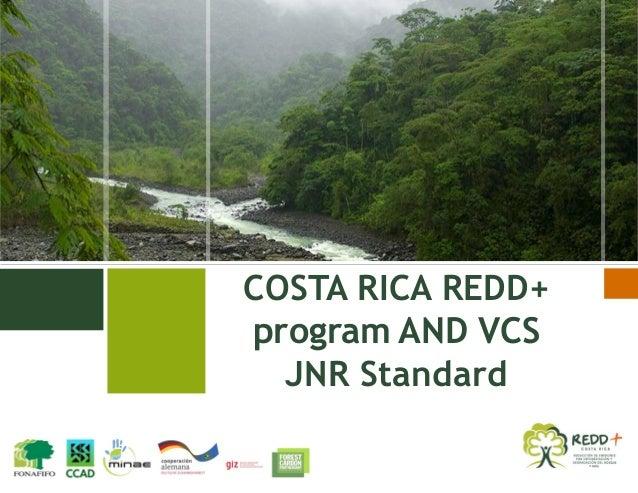 COSTA RICA REDD+ program AND VCS JNR Standard