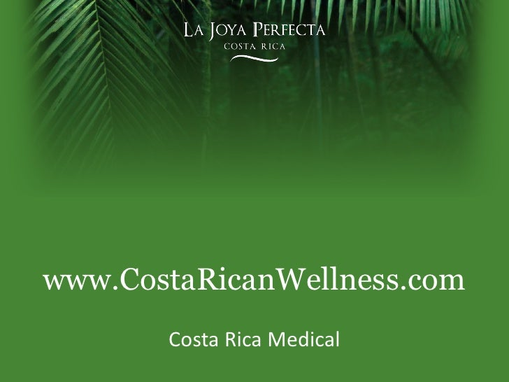 www.CostaRicanWellness.com<br />Costa Rica Medical<br />