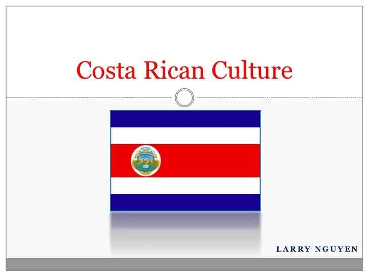 Larry Nguyen<br />Costa Rican Culture<br />