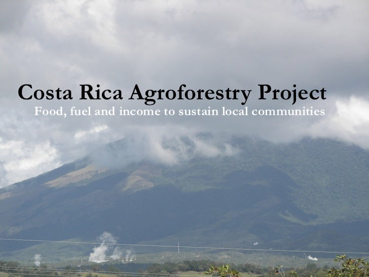 Costa Rica Agroforestry Project Food, fuel and income to sustain local communities