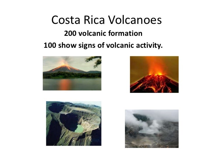 Costa Rica Volcanoes<br />200 volcanicformation<br />100 show signs of volcanicactivity.<br />