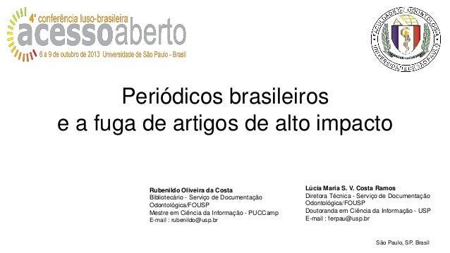 Periódicos brasileiros e a fuga de artigos de alto impacto Rubenildo Oliveira da Costa Bibliotecário - Serviço de Document...