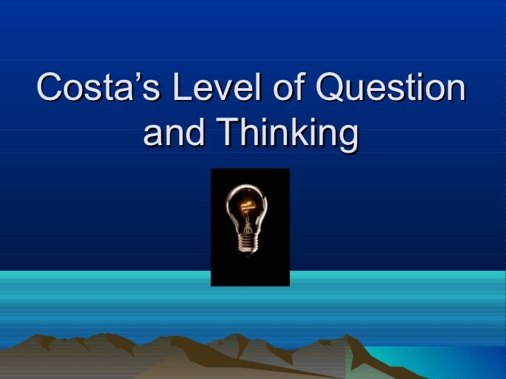 Costa's Level of Question      and Thinking